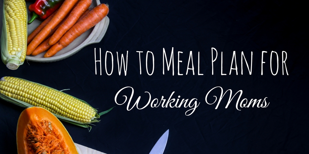Finally! Some great meal planning tips for working moms (or really any moms with little time)