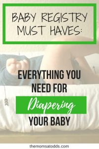 Baby Registry Must Haves Diaper Edition - Everything you need for diapering your baby with product reviews and recommendations