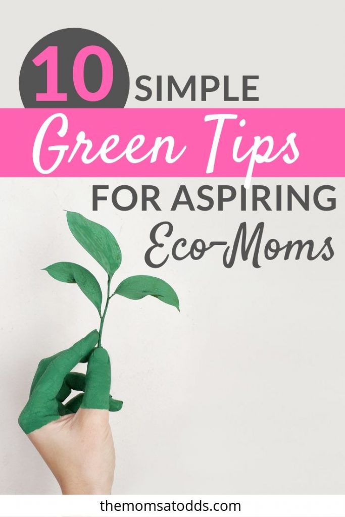 10+ Super Practical, Quick, and Easy Green Tips for Aspiring Eco-Moms